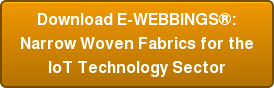 Download E-WEBBINGS®: Narrow Woven Fabrics for the IoT Technology Sector