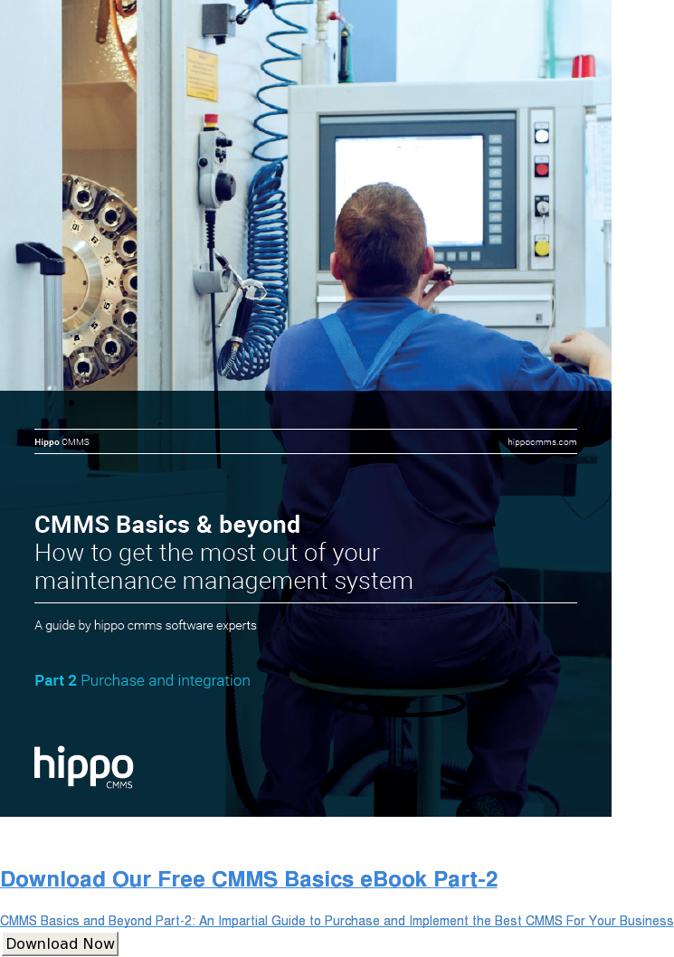 Download Our Free CMMS Basics eBook Part-2  CMMS Basics and Beyond Part-2: An Impartial Guide to Purchase and Implement  the Best CMMS For Your Business Download Now