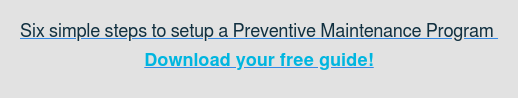 Six simple steps to setup a Preventive Maintenance Program Download your free guide!