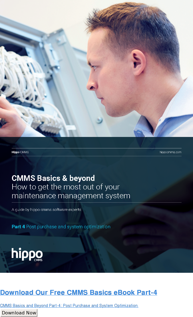 Download Our Free CMMS Basics eBook Part-4  CMMS Basics and Beyond Part-4: Post Purchase and System Optimization. Download Now