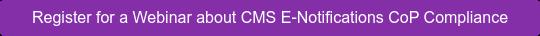 Register for a Webinar about CMS E-Notifications CoP Compliance