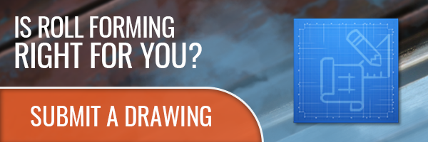 Is Roll Forming right for you? Submit a drawing to find out.