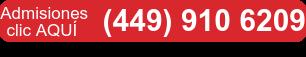 Admisiones clic AQUÍ (449) 910 6209