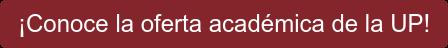 ¡Conoce la oferta académica de la UP!