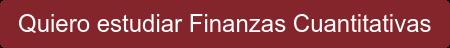 Quiero estudiar Finanzas Cuantitativas