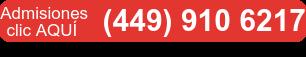 Admisiones clic AQUÍ (449) 910 6217
