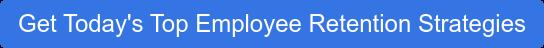 Get Today's Top Employee Retention Strategies