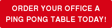 ORDER YOUR OFFICE A PING PONG TABLE TODAY!