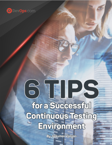 6 Tips for a Successful Continuous Testing Environment