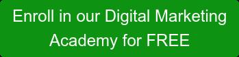 Enroll in our Digital Marketing Academy for FREE