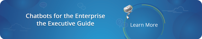 Chatbots for the Enterprise - Executive Guide