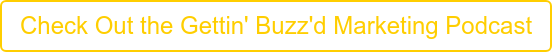 Check Out the Gettin' Buzz'd Marketing Podcast