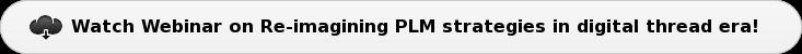 Watch Webinar on Re-imagining PLM strategies in digital thread era!