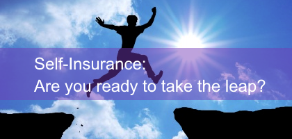 Self-Insurance: Are you ready to take the leap?