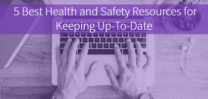 5 Best Health and Safety Resources for Keeping Up-To-Date CTA