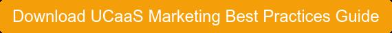 Download UCaaS Marketing Best Practices Guide