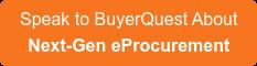 Speak to BuyerQuest About Next-Gen eProcurement