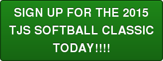 SIGN UP FOR THE 2015 TJS SOFTBALL CLASSIC TODAY!!!!