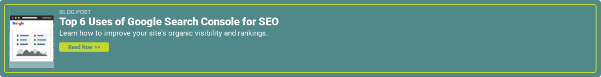 Blog Post Top 6 Uses of Google Seaerch Console for SEO Learn how to improve your site's organic visibility and rankings. Read Now >>