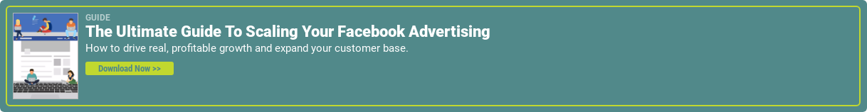 Guide The Ultimate Guide To Scaling Your Facebook Advertising How to drive real, profitable growth and expand your customer base. Download Now >>