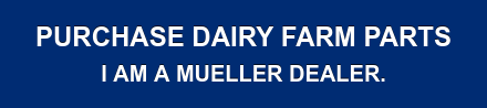 Purchase Dairy Farm Parts  I am a Mueller dealer.