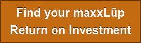 Find your maxxLūp Return on Investment