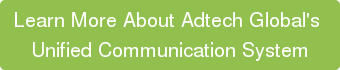 Learn More About Adtech Global's  Unified Communication System