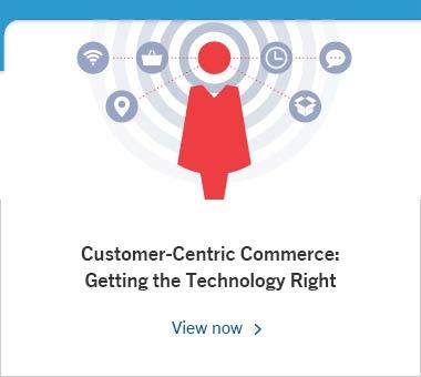 Customer-Centric Commerce: Getting the Technology Right