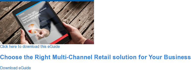 Click here to download this eGuide  Choose the Right Multi-Channel Retail solution for Your Business Download eGuide