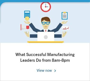 What Successful Manufacturing Leaders Do from 8am-8pm