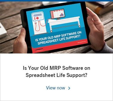 Is Your Old MRP Software on Spreadsheet Life Support?