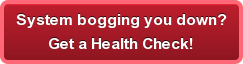 System bogging you down? Get a Health Check!
