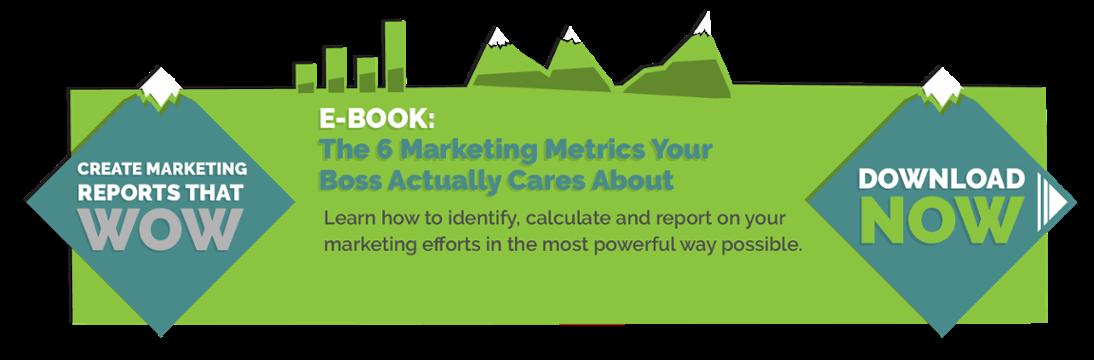 E-Book: 6 Marketing Metrics Your Boss Actually Cares About