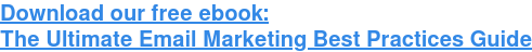 Download our free ebook: The Ultimate Email Marketing Best Practices Guide