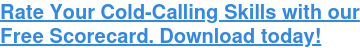 Rate Your Cold-Calling Skills with our Free Scorecard. Download today!