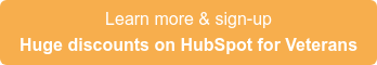 Learn more & sign-up Huge discounts on HubSpot for Veterans