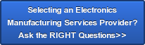Selecting an Electronics  Manufacturing Services Provider? Ask the RIGHT Questions>>