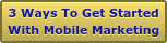 3 Ways To Get Started With Mobile Marketing