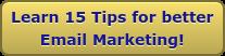 Learn 15 Tips for betterEmail Marketing!