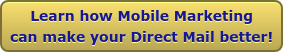 Learn how Mobile Marketing can make your Direct Mail better!