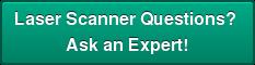 Laser Scanner Questions?  Ask an Expert!
