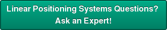 Linear Positioning Systems Questions?  Ask an Expert!