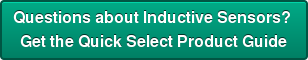 Questions about Inductive Sensors?  Get the Quick Select Product Guide