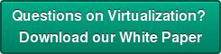 Questions on Virtualization?  Download our White Paper