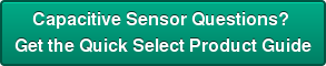 Capacitive Sensor Questions?  Get the Quick Select Product Guide