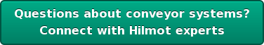Questions about conveyor systems?  Connect with Hilmot experts