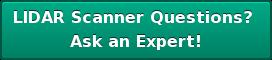 LIDAR Scanner Questions?  Ask an Expert!