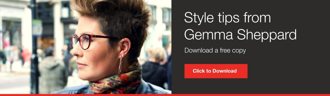 Download our Style Tips from Gemma Sheppard