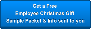Get a Free  Employee Christmas Gift  Sample Packet & Info sent to you