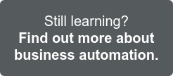 Still learning? Find more info on business automation >